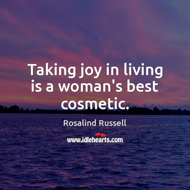 Image, Taking joy in living is a woman's best cosmetic.