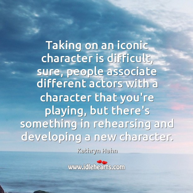 Taking on an iconic character is difficult, sure, people associate different actors Image