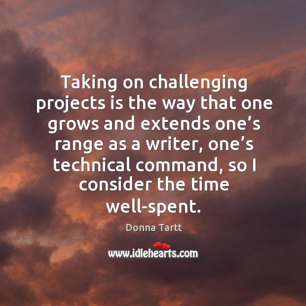 Taking on challenging projects is the way that one grows and extends one's range Image