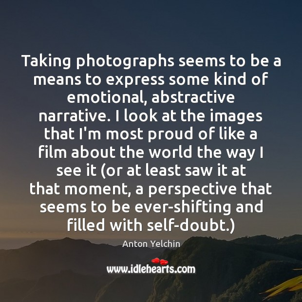 Image, Taking photographs seems to be a means to express some kind of