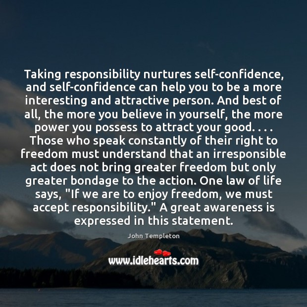Taking responsibility nurtures self-confidence, and self-confidence can help you to be a Believe in Yourself Quotes Image
