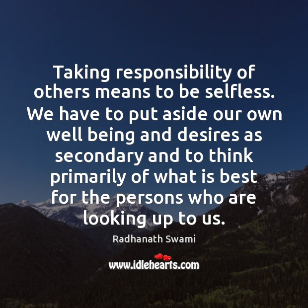 Taking responsibility of others means to be selfless. We have to put Radhanath Swami Picture Quote