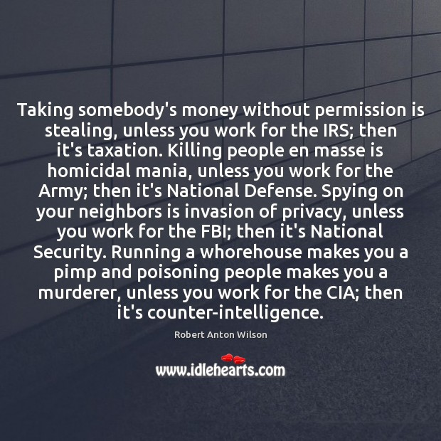 Taking somebody's money without permission is stealing, unless you work for the Image
