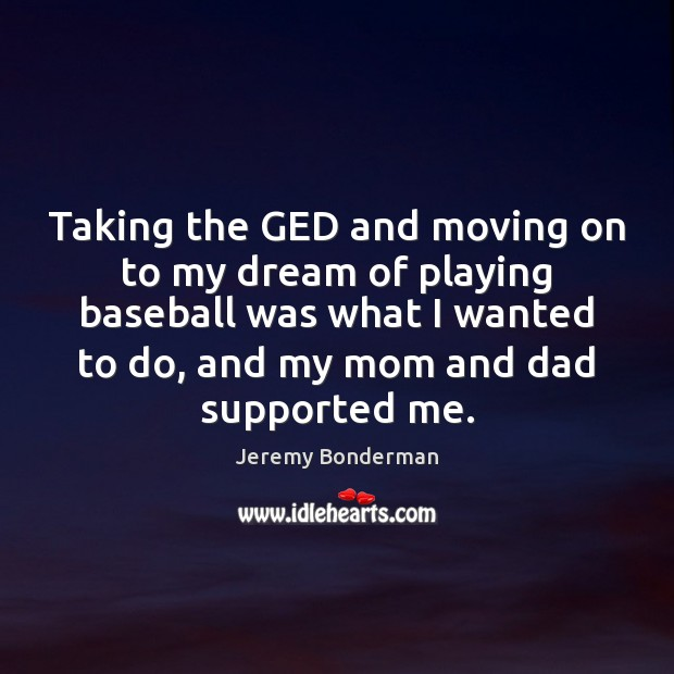 Taking the GED and moving on to my dream of playing baseball Moving On Quotes Image