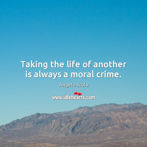 Taking the life of another is always a moral crime. Image