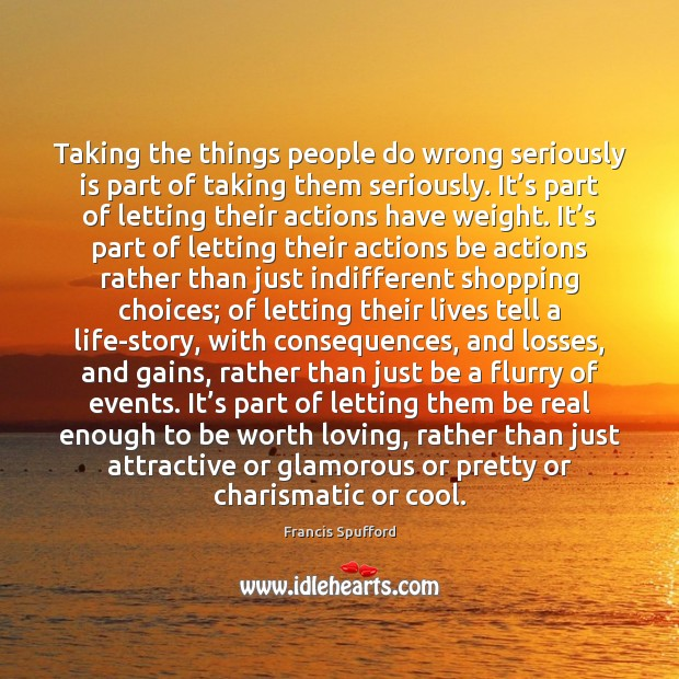 Taking the things people do wrong seriously is part of taking them Image