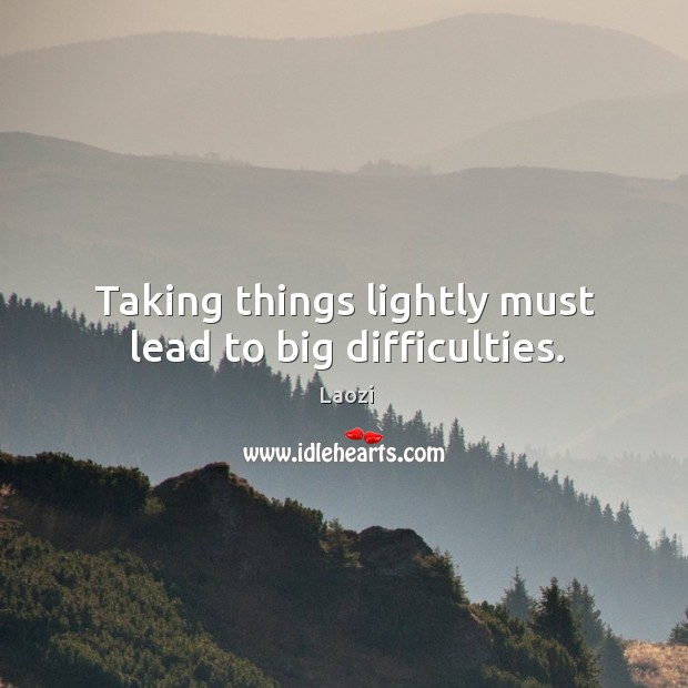Image, Taking things lightly must lead to big difficulties.