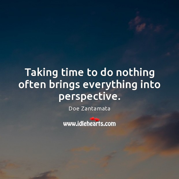 Image about Taking time to do nothing often brings everything into perspective.