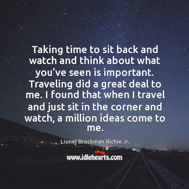 Taking time to sit back and watch and think about what you've seen is important. Image