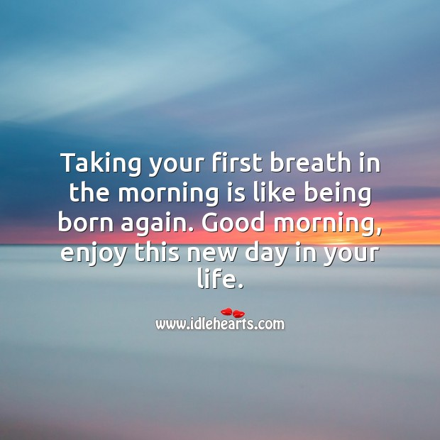 Taking your first breath in the morning is like being born again. Good Morning Quotes Image