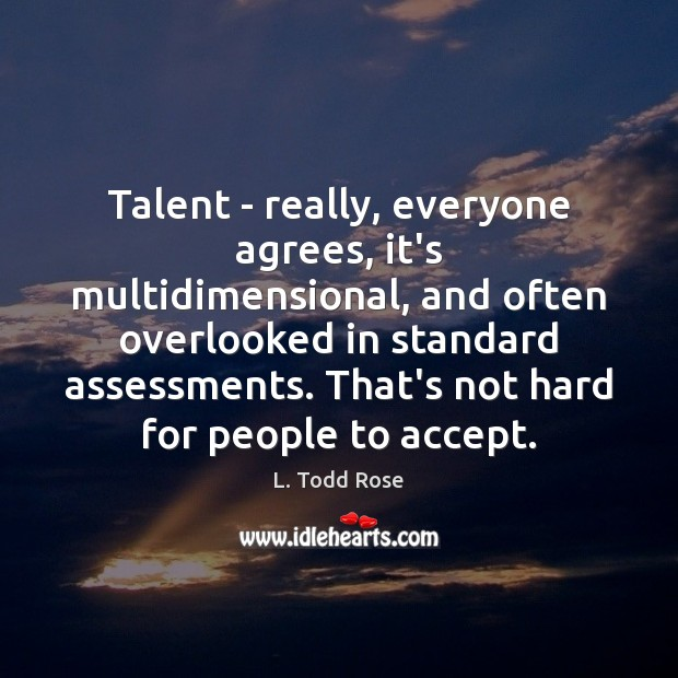 Talent – really, everyone agrees, it's multidimensional, and often overlooked in standard Image