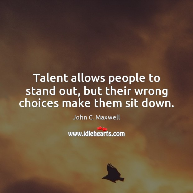 Image, Talent allows people to stand out, but their wrong choices make them sit down.