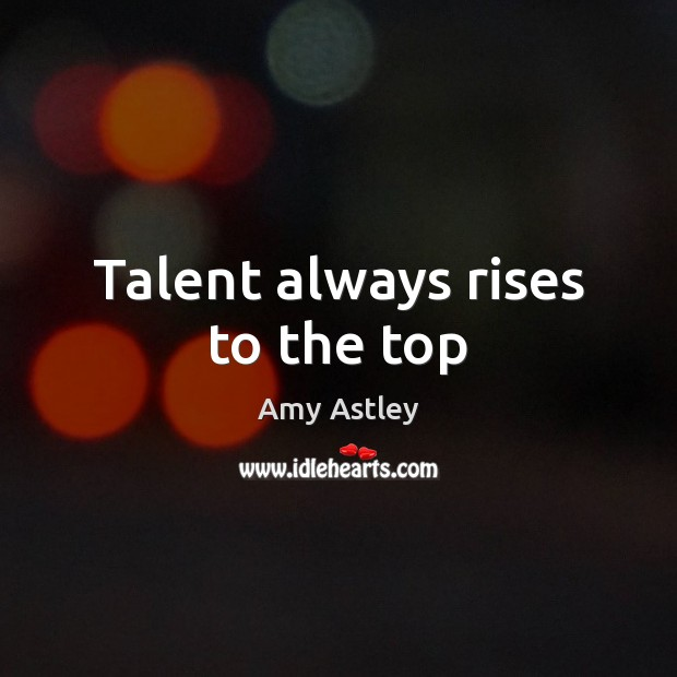 Image, Talent always rises to the top