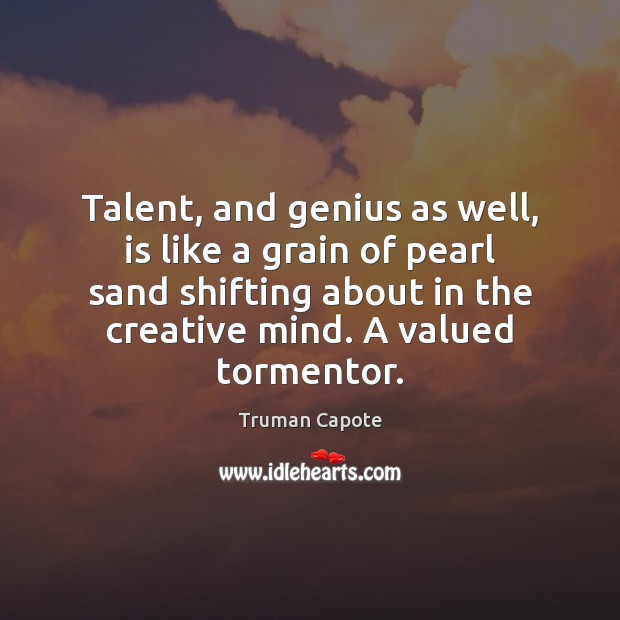 Image, Talent, and genius as well, is like a grain of pearl sand