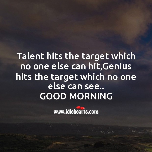 Talent hits the target which no one else can hit Good Morning Messages Image
