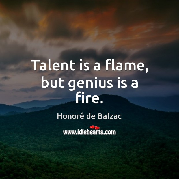Talent is a flame, but genius is a fire. Image