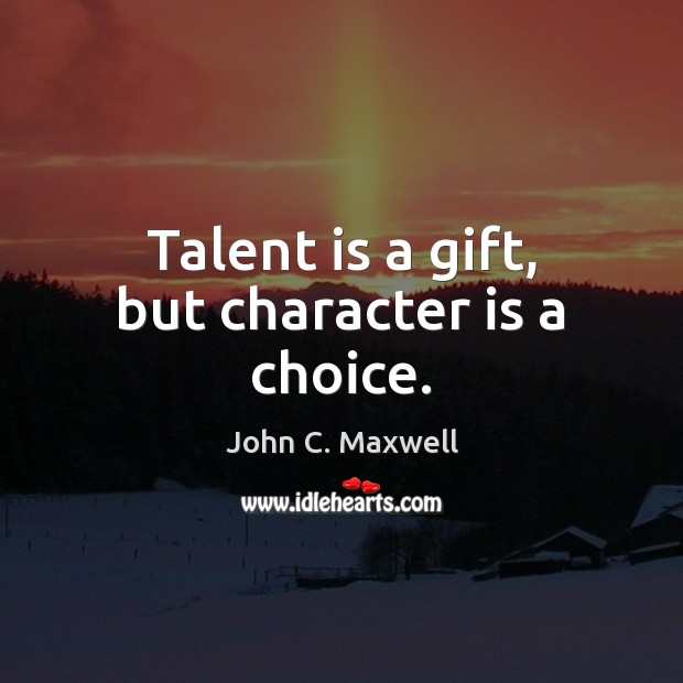 Image, Talent is a gift, but character is a choice.