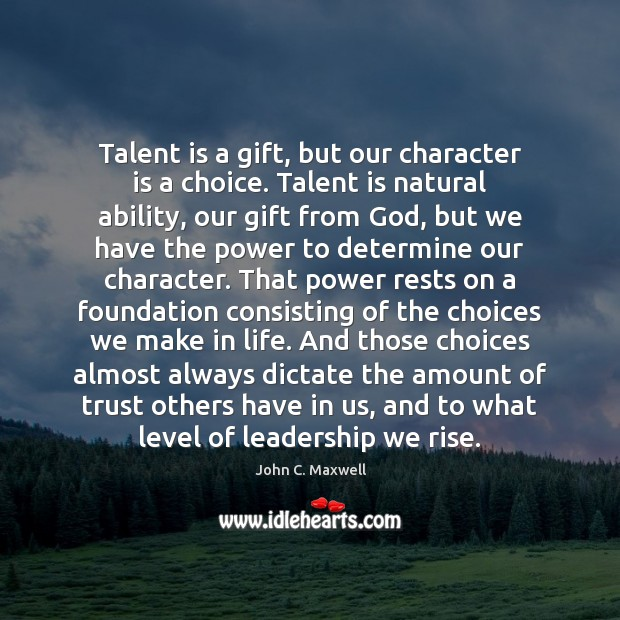 Talent is a gift, but our character is a choice. Talent is Image