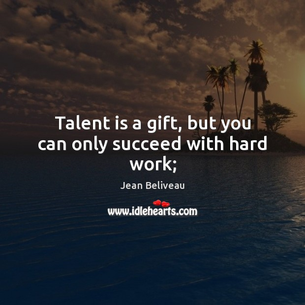 Talent is a gift, but you can only succeed with hard work; Image