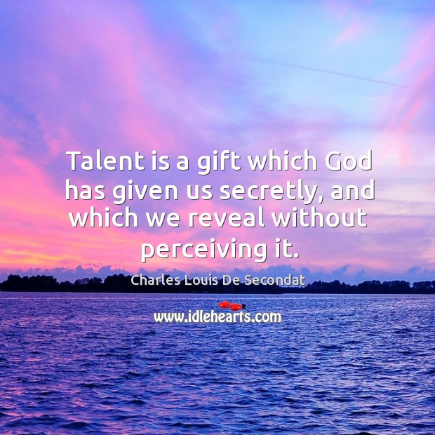 Talent is a gift which God has given us secretly, and which we reveal without perceiving it. Image