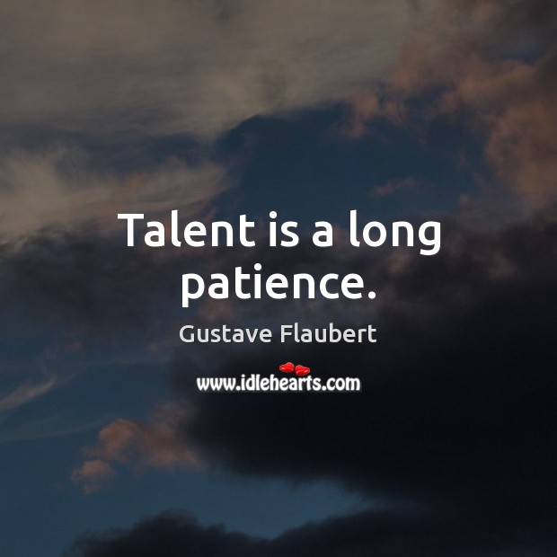 Image, Talent is a long patience.