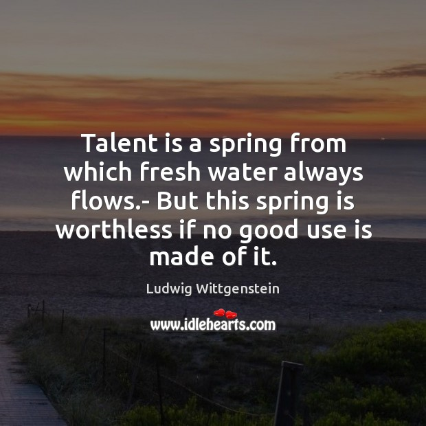 Talent is a spring from which fresh water always flows.- But Image