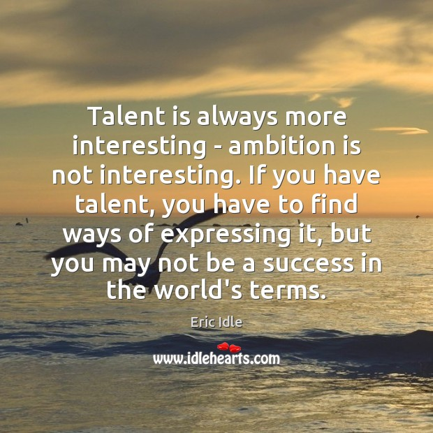 Image, Talent is always more interesting – ambition is not interesting. If you