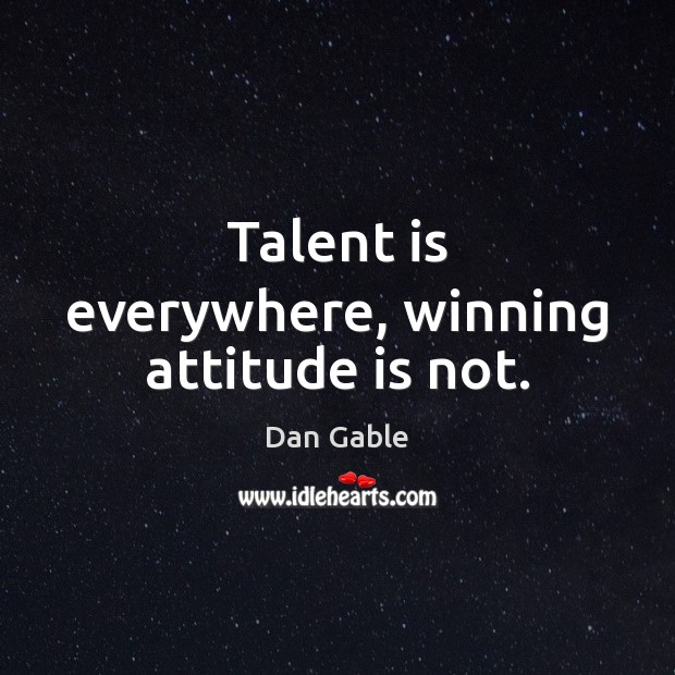 Talent is everywhere, winning attitude is not. Dan Gable Picture Quote