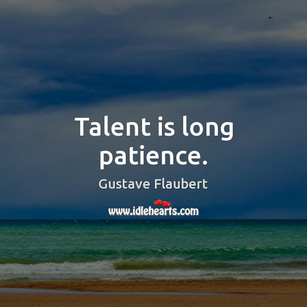 Talent is long patience. Image