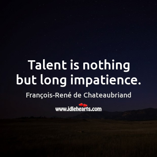 Image, Talent is nothing but long impatience.