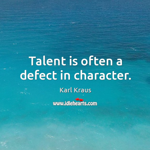 Image, Talent is often a defect in character.