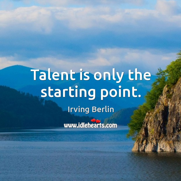 Image, Talent is only the starting point.