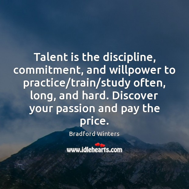 Image, Talent is the discipline, commitment, and willpower to practice/train/study often,
