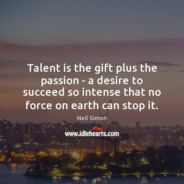 Talent is the gift plus the passion – a desire to succeed Image