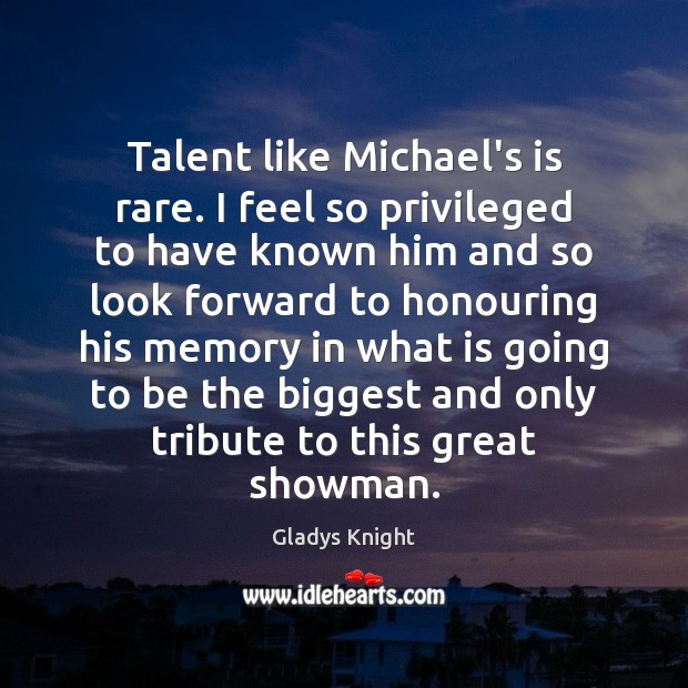 Image, Talent like Michael's is rare. I feel so privileged to have known