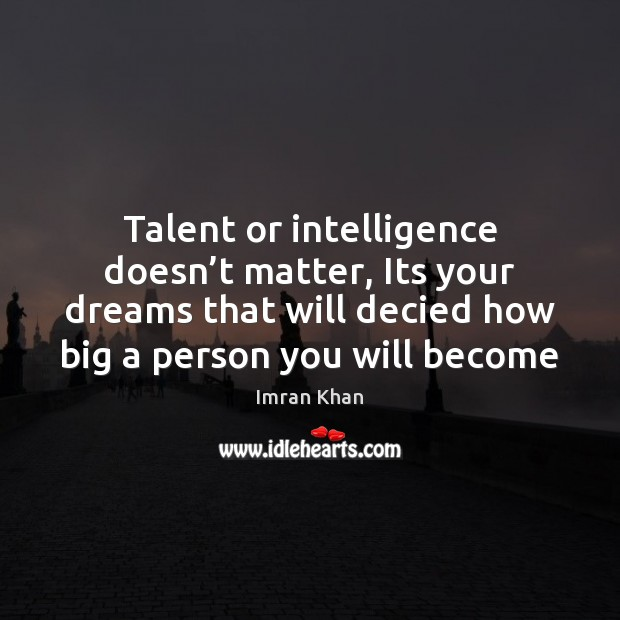 Talent or intelligence doesn't matter, Its your dreams that will decied Imran Khan Picture Quote