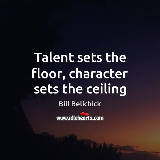 Image, Talent sets the floor, character sets the ceiling