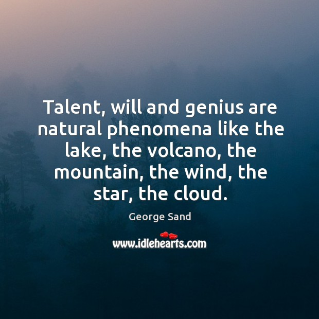 Talent, will and genius are natural phenomena like the lake, the volcano, Image