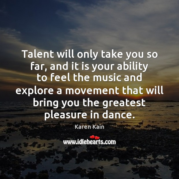 Talent will only take you so far, and it is your ability Image
