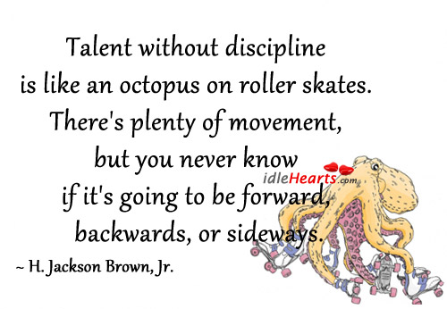 talent-without-discipline-is-like-an-octopus-on-roller-skates-self-discipline-quotes.jpg