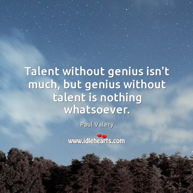 Talent without genius isn't much, but genius without talent is nothing whatsoever. Image