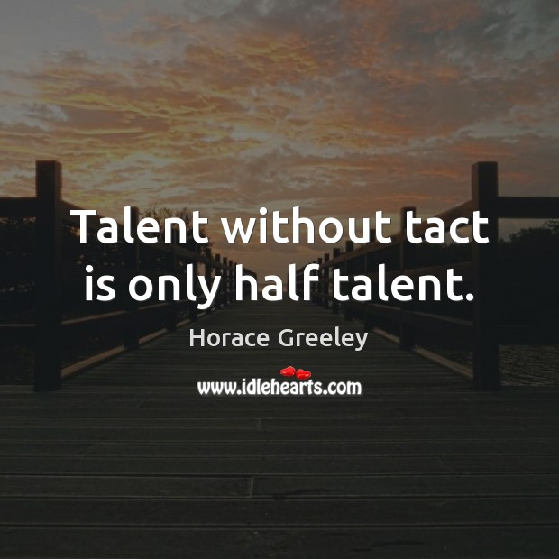 Image, Talent without tact is only half talent.