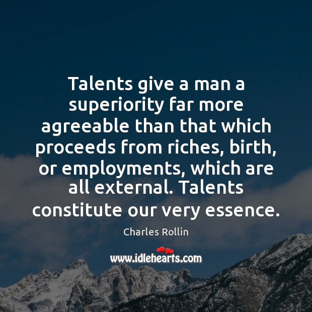 Talents give a man a superiority far more agreeable than that which Image