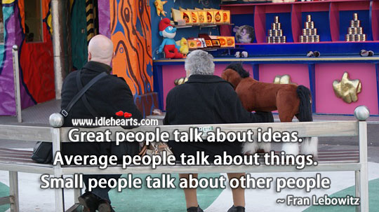 Image, Great people talk about ideas.