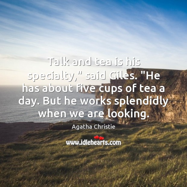 """Talk and tea is his specialty,"""" said Giles. """"He has about five Agatha Christie Picture Quote"""