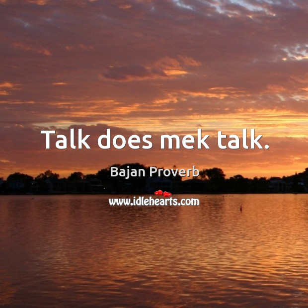 Talk does mek talk. Bajan Proverbs Image