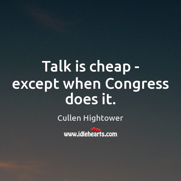 Talk is cheap – except when Congress does it. Image