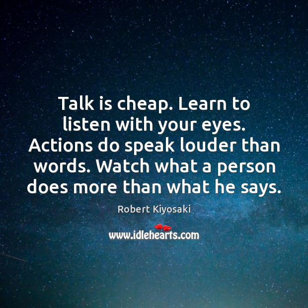 Image, Talk is cheap. Learn to listen with your eyes. Actions do speak