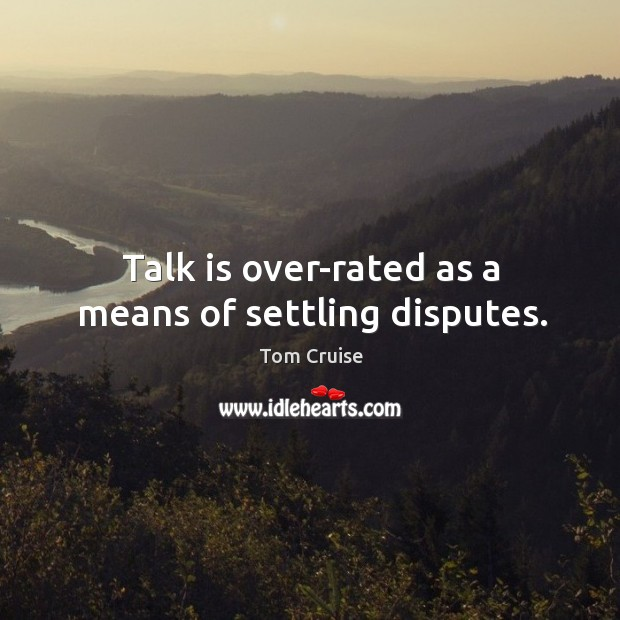 Talk is over-rated as a means of settling disputes. Image