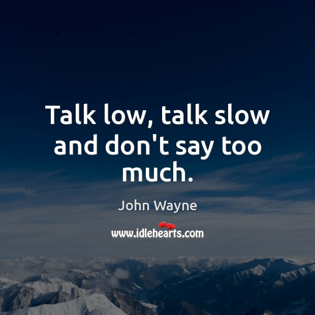 Image, Talk low, talk slow and don't say too much.